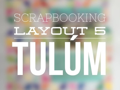 SCRAPBOOKING LayOut5 Tulúm