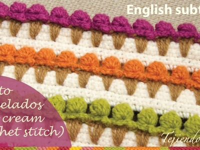 Puntada conos de helado tejida a crochet (ENGLISH SUBTITLES: crochet ice cream stitch)