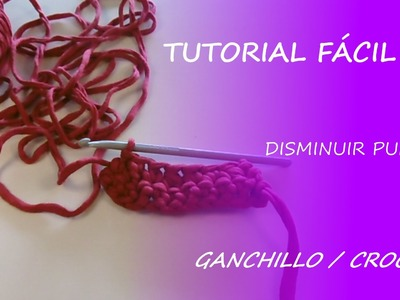 Tutorial disminuir puntos - ganchillo.crochet - Fácil DIY