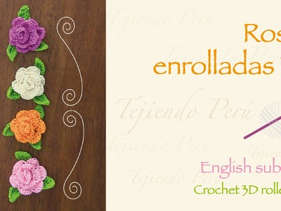 Rosas enrolladas 3D tejidas a crochet. English subtitles: 3D crochet rolled roses