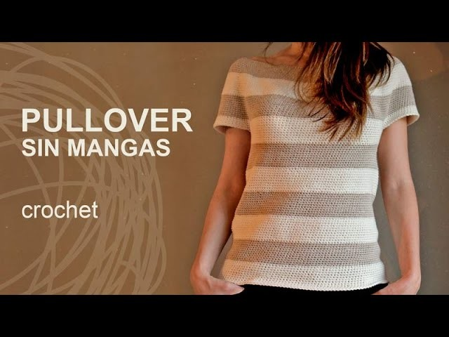 Tutorial Pullover Crochet o Ganchillo Sin Mangas