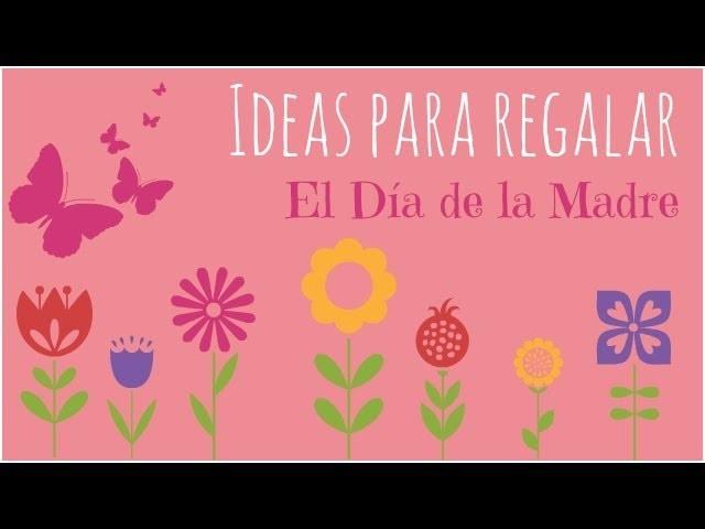 Ideas para regalar el día de la madre. Tutoriales de manualidades y Scrapbook