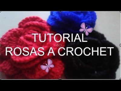 TUTORIAL ROSAS A CROCHET