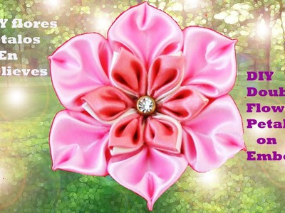 DIY  Kanzashi flores doble pétalos en relieves  double flowers petals on embossed