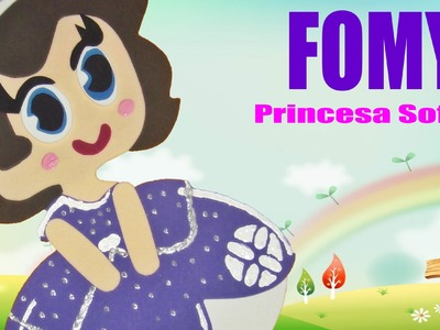 Como hacer Princesa Sofia en fomy (con moldes)