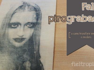 Fieltropiezos: Falso pirograbado (o cómo transferir fotos a madera)