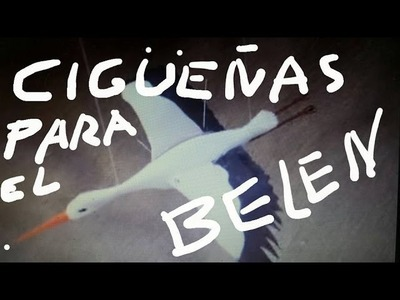 DIY COMO HACER CIGÜEÑAS AL VUELO PARA TU BELEN - CIGUEÑAS FLIGHT TO BELEN