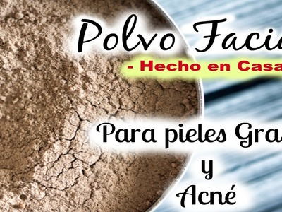 Como hacer Polvo Facial para Acné y pieles grasas #HechoEnCasa