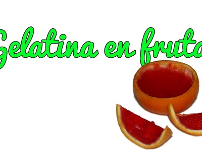 Gelatinas dentro de frutas - Postres caseros (Manualidades Fáciles)
