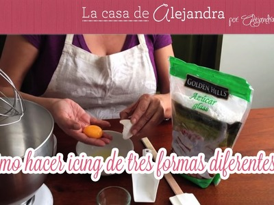 Cómo hacer icing de tres formas diferentes - Three ways to prepare icing