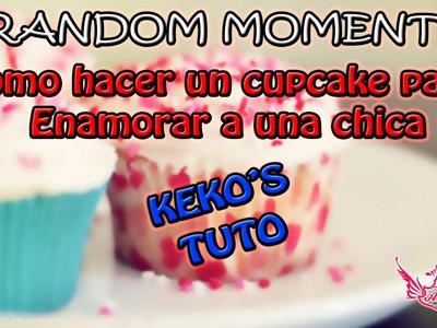 ♥ RANDOM: Keko's Tuto: Como hace un CupCake para enamorar a una chica.♥