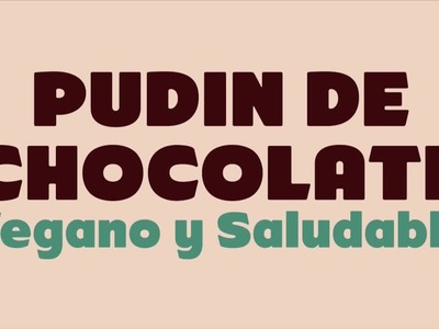 Postre: Pudín de Chocolate Vegano y Saludable