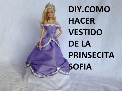 DIY.COMO HACER VESTIDO DE LA PRINCESITA SOFIA PARA MUÑECAS BARBIE, SOFIA THE FIRST