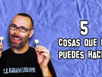 5 Cosas que No Puedes Hacer | 5 Things You Can not Do