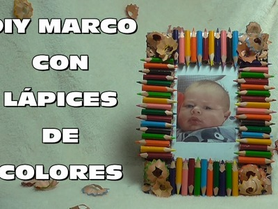 DIY HACER MARCO DE FOTOS DE LAPICES DE COLORES, PICTURE FRAME WITH COLORED PENCILS