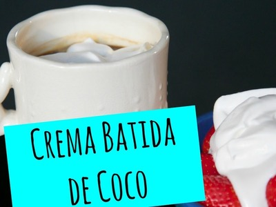 Cómo hacer Crema Batida de Coco - La Cooquette