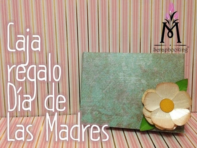 TUTORIAL Cómo hacer una caja Mamá. How to make a box Mother´s day