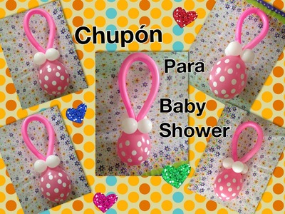 CHUPON CON GLOBOS PARA BABY SHOWER . BALLOON PACIFIER .