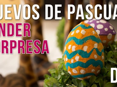 DIY Huevos de Pascua con Kinder Sorpresa | Easter Eggs with Kinder Surprise