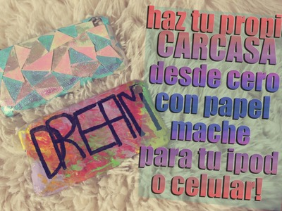 DIY hace tu propia CARCASA-CASE desde cero con papel mache.  Make your own CASE