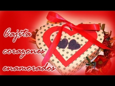Cajita corazones enamorados. - DIY - Box loving hearts. San Valentin
