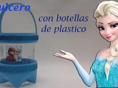 COMO HACER UN DULCERO DE FROZEN CON BOTELLAS DE PLASTICO. PET.
