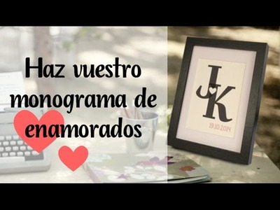DIY WEDDING: MONOGRAM - MONOGRAMA PARA BODA.
