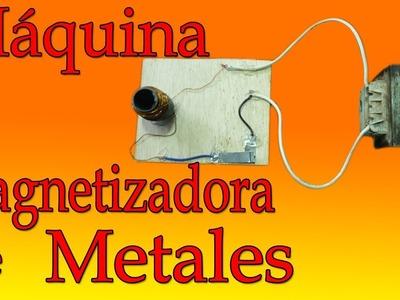 Máquina Magnetizador de Metales  (muy fácil de hacer)