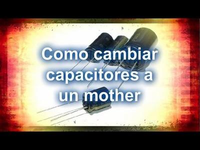 Como cambiar capacitores a un mother.