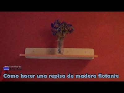 Cómo hacer una repisa de madera flotante