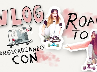 "VLOG: Longboardeando con ""Road To"" 