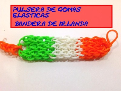 PULSERAS DE GOMAS ELASTICAS CON BANDERA IRLANDA.RUBBER BRACELETS WITH COLORS OF FLAGS.