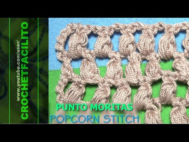 CROCHET - PUNTO MORITAS - POPCORN STITCH