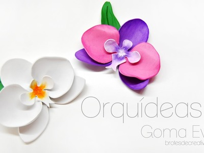 DIY: Orquideas de goma eva. Foamy