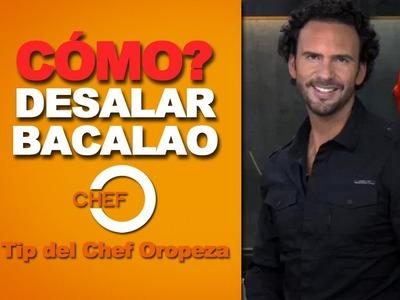 Tip del Chef Oropeza - Cómo desalar Bacalao
