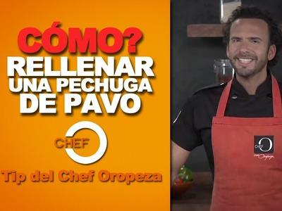 Tip del Chef Oropeza - Cómo rellenar una pechuga de pavo