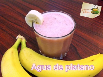 Rica agua de plátano (banana) - La receta de la abuelita
