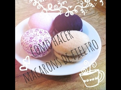 Cómo Hacer Macarons de Fieltro