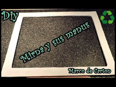 Como hacer un marco de carton. Reciclaje .How to make a cardboard frame. recycling