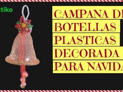 CAMPANA CON BOTELLA DE PLASTICO PARA NAVIDAD MANUALIDAD CON RECICLAJE FACIL Y PRACTIKO