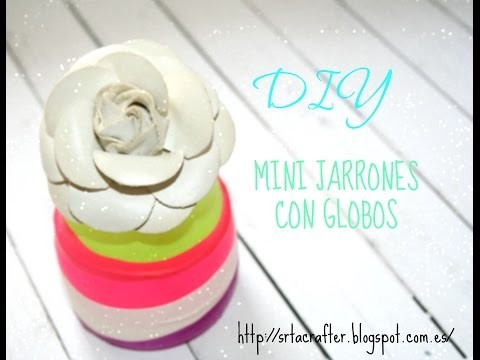 DIY MINI JARRONES DECORADOS CON GLOBOS.BALLOONS TO DECORATE VASES