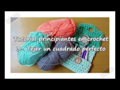 Tutorial Principiantes en crochet.  3- Tejer un cuadrado perfecto
