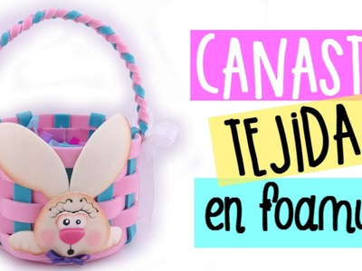 DIY - Canasta tejida en foamy - Souvenir para pascua - baby shower - Cumpleaños - etc