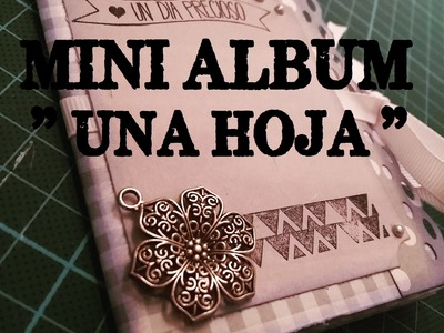 MINI ÁLBUM CON UNA HOJA DE SCRAP. MINI ALBUM ONE SHEET