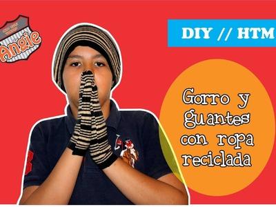 DIY. HTM COMO HACER UN GORRO Y GUANTES CON ROPA RECICLADA