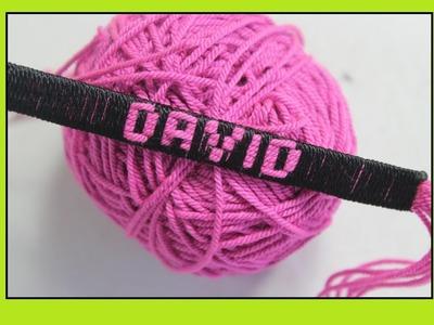 Como hace pulseras  en hilo con el nombre personalizadas [fácil]. DAVID