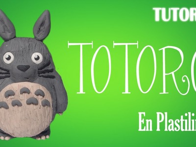 Tutorial Totoro en Plastilina. How to make a Totoro with Clay