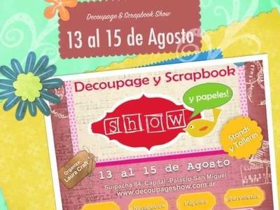 Decoupage Scrapbook y Papeles Show -   13 al 15 de Agosto 2013 - Suipacha 84 - Buenos Aires