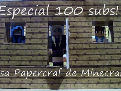 Especial 100 Casa de minececraft papercraft !