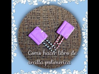 Tutorial charm  libro fimo marcapaginas.Book polymer clay